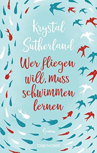 Wer fliegen will, muss schwimmen lernen: Roman (German Edition)