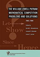 The William Lowell Putnam Mathematical Competition: Problems and Solutions 1965–1984 (MAA Problem Book Series)