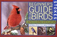 Stokes Beginner's Guide to Birds (Stokes Field Guide Series)