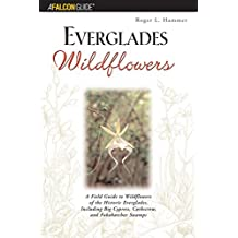 Everglades Wildflowers: A Field Guide To Wildflowers Of The Historic Everglades, Including Big Cypress, Corkscrew, And Fakahatchee Swamps (Wildflowers in the National Parks Series) by Roger L. Hammer (2003-01-01)