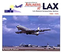 Airliners at Lax: Los Angeles International Airport 1956-1976