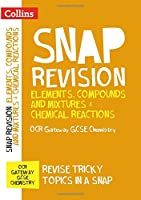Elements, Compounds and Mixtures & Chemical Reactions: OCR Gateway GCSE 9-1 Chemistry (Collins Snap Revision)
