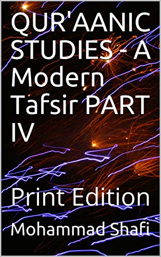 QUR'AANIC STUDIES - A Modern Tafsir PART IV : Print Edition (English Edition)