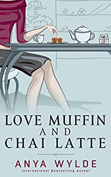 Love Muffin And Chai Latte (A Romantic Comedy) (The Monsoon Series Book 1) by [Wylde, Anya]