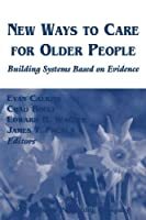 New Ways to Care for Older People: Building Systems Based on Evidence by Unknown(2004-01-01)