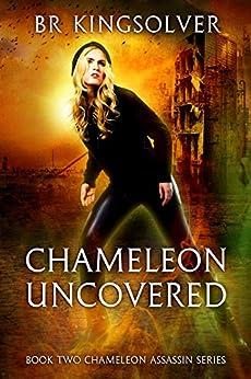 Chameleon Uncovered (Chameleon Assassin Series Book 2) by [Kingsolver, BR]
