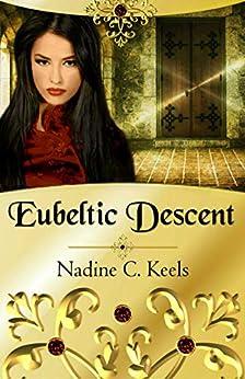 Eubeltic Descent (Eubeltic Realm Book 1) by [Keels, Nadine C.]