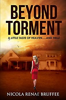 Beyond Torment: A Little Taste Of Heaven.... And Hell! A GRIPPING THRILLER WITH A MASSIVE TWIST by [Bruffee, Nicola Renae]