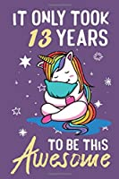 It Only Took 13  Years To Be This Awesome: Awesome Lined Journal for Kids, Teens, Girls and Students, 100 Pages 6 x 9 inch Journal for Writing and Creative Use