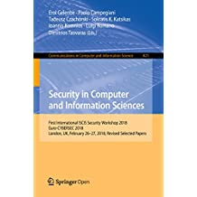 Security in Computer and Information Sciences: First International ISCIS Security Workshop 2018, Euro-CYBERSEC 2018, London, UK, February 26-27, 2018, ... Computer and Information Science Book 821)