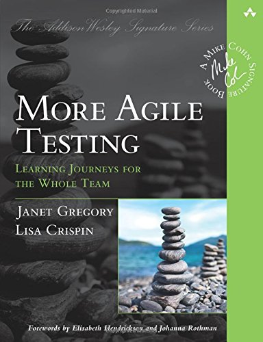 Download More Agile Testing: Learning Journeys for the Whole Team (Addison-Wesley Signature Series (Cohn)) 0321967054