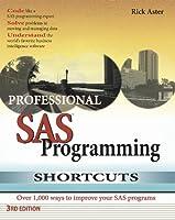 Professional SAS Programming Shortcuts: Over 1,000 Ways to Improve Your SAS Programs