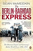The Berlin-Baghdad Express: The Ottoman Empire and Germany's Bid for World Power, 1898-1918 by Sean McMeekin(2011-05-24)