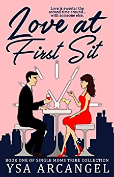 Love at First Sit (Single Moms Tribe Collection Book 1) by [Arcangel, Ysa]