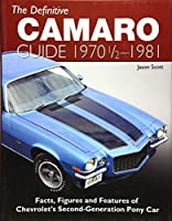 The Definitive Camaro Guide 1970 1/2 - 1981: Facts, Figures and Features of Chevrolet's Second-generation Pony Car