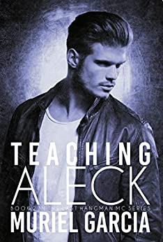 Teaching Aleck (Last Hangman MC Book 2) by [Garcia, Muriel]