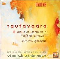 Rautavaara: Piano Concerto No. 3: Gift of Dreams / Autumn Gardens by Vladimir Ashkenazy (2000-04-25)