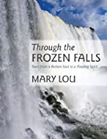 Through the Frozen Falls: Tears from a Broken Soul to a Flowing Spirit