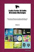 Carkie Terrier 20 Selfie Milestone Challenges: Carkie Terrier Milestones for Memorable Moments, Socialization, Indoor & Outdoor Fun, Training Volume 4