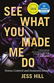 See What You Made Me Do: Power, Control and Domestic Abuse: Power, Control and Domestic Violence