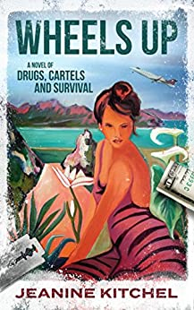Wheels Up: A Novel of Drugs, Cartels and Survival by [Kitchel, Jeanine]