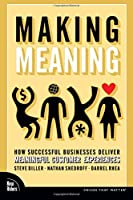 Making Meaning: How Successful Businesses Deliver Meaningful Customer Experiences (Paperback) (Voices That Matter)