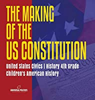 The Makings of the US Constitution - United States Civics - History 4th Grade - Children's American History