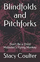 Blindfolds and Pitchforks: Don't Be a Child Molester's Flying Monkey (Become Educated About Child Sexual Abuse)