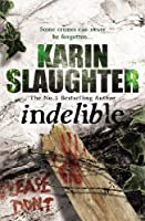 Indelible (Grant County) by Karin Slaughter(2011-06-01)