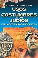 Usos y Costumbres de los Judios en los tiempos de Cristo