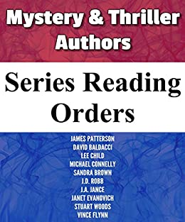 SERIES READING ORDER: MOST POPULAR MYSTERY & THRILLER AUTHORS: JAMES PATTERSON, DAVID BALDACCI, LEE CHILD, MICHAEL CONNELLY, SANDRA BROWN, J.D ROBB, J.A. ... STUART WOODS (Popular Author Series Book 1) by [List-Series]
