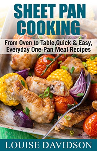 Download Sheet Pan Cooking: From Oven to Table, Quick & Easy, Everyday, One-Pan Meal Recipes (English Edition) B076PVP83D