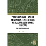 Transnational Labour Migration, Livelihoods and Agrarian Change in Nepal: The Remittance Village (Routledge-WIAS Interdiscipl
