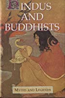 Myths of the Hindus and Buddhists (Myths & Legends)