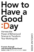 How To Have A Good Day: The Essential Toolkit for a Productive Day at Work and Beyond