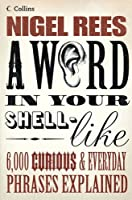 A Word in Your Shell-like: 6,000 Curious & Everyday Phrases Explained