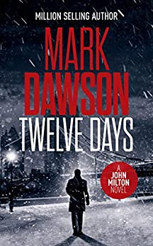 Twelve Days (John Milton Thrillers Book 14) by [Dawson, Mark]