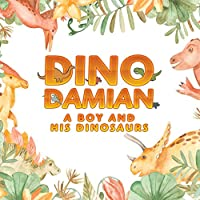 Dino Damian: A Boy and His Dinosaurs