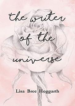 [Hoggarth, Lisa Bree]のThe Writer of the Universe (English Edition)