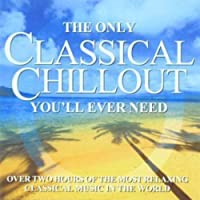 Only Classical Chillout Album You'll Ever Need