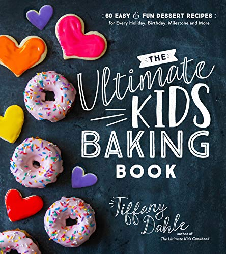 The Ultimate Kids' Baking Book: 60 Easy and Fun Dessert Recipes for Every Holiday, Birthday, Milestone and More (English Edition)