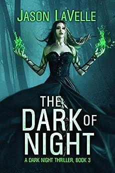 The Dark of Night: A Gripping Paranormal Thriller (A Dark Night Thriller Book 3) by [LaVelle, Jason]