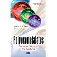 Polyoxometalates: Properties, Structure and Synthesis (Chemistry Research and Applications)