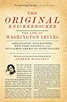 The Original Knickerbocker: The Life of Washington Irving