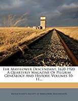 The Mayflower Descendant, 1620-1920: A Quarterly Magazine of Pilgrim Genealogy and History, Volumes 10-11...