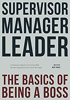 Supervisor, Manager, Leader; The Basics of Being a Boss by [Kraus, Mike]