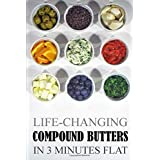 Life-Changing Compound Butters: In 3 Minutes Flat (Grace Légere Cookbooks)