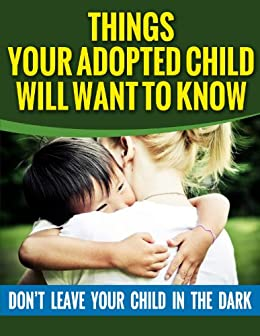 ADOPTION: Things Your Adopted Child Will Want To Know About Adoption (Parenting Books, Communication, Parenting) by [Evans, Samantha]