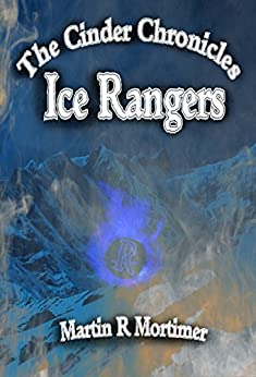 Ice Rangers (The Cinder Chronicles Book 2) by [Mortimer, Martin R]