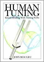 Human Tuning Sound Healing with Tuning Forks by John Beaulieu(2010-04-15)